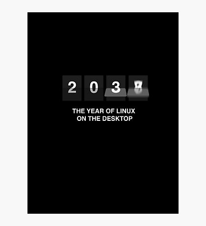 The year of linux on the desktop Photographic Print
