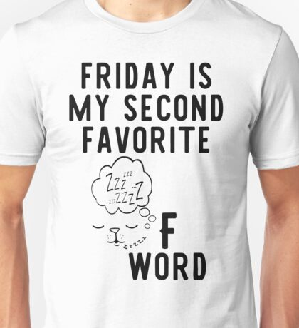 FRIDAY IS MY SECOND FAVORITE F WORD Unisex T-Shirt