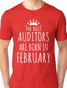 THE BEST AUDITORS ARE BORN IN FEBRUARY Unisex T-Shirt