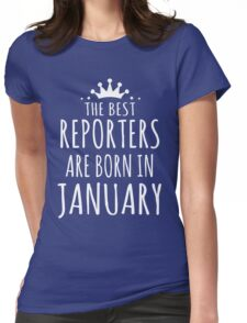 THE BEST REPORTERS ARE BORN IN JANUARY Womens Fitted T-Shirt