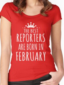 THE BEST REPORTERS ARE BORN IN FEBRUARY Women's Fitted Scoop T-Shirt