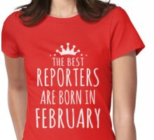 THE BEST REPORTERS ARE BORN IN FEBRUARY Womens Fitted T-Shirt