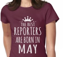 THE BEST REPORTERS ARE BORN IN MAY Womens Fitted T-Shirt