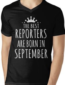 THE BEST REPORTERS ARE BORN IN SEPTEMBER Mens V-Neck T-Shirt