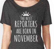 THE BEST REPORTERS ARE BORN IN NOVEMBER Women's Relaxed Fit T-Shirt