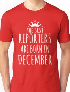 THE BEST REPORTERS ARE BORN IN DECEMBER Unisex T-Shirt