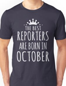 THE BEST REPORTERS ARE BORN IN OCTOBER Unisex T-Shirt