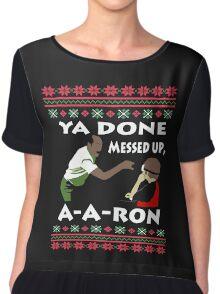 Ya Done Ugly Sweater messed up Aaron Tee Shirt Chiffon Top