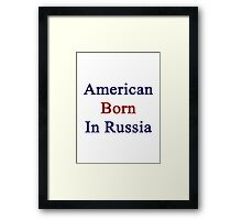 American Born In Russia  Framed Print