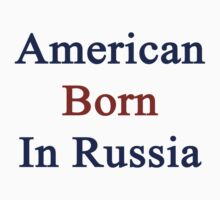American Born In Russia  by supernova23