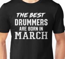 The Best Drummers Are Born In March Unisex T-Shirt