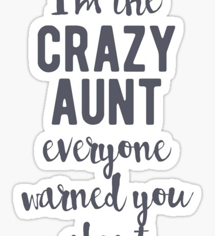 I'm the crazy aunt everyone warned you about Sticker