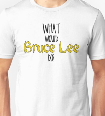 What would Bruce Lee do? Unisex T-Shirt