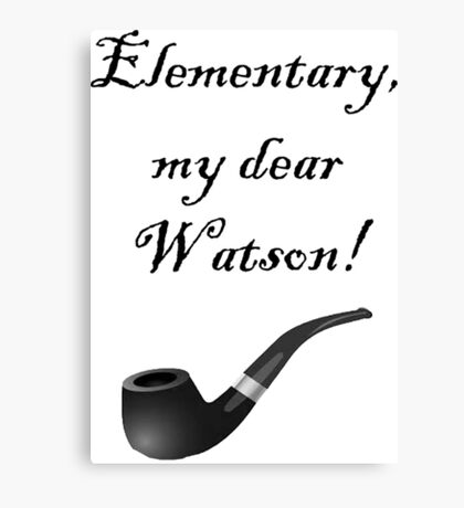 Elementary, my dear Watson! Canvas Print