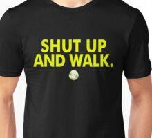 Shut Up And Walk Unisex T-Shirt