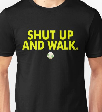 Shut Up And Walk Unisex T-Shirt