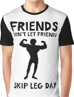 Friends don't let friends skip leg day - funny training quote Graphic T-Shirt