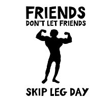 Friends don't let friends skip leg day - funny training quote Photographic Print