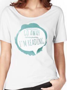go away im reading Women's Relaxed Fit T-Shirt