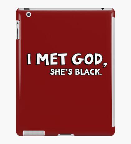 I met God, she's black iPad Case/Skin