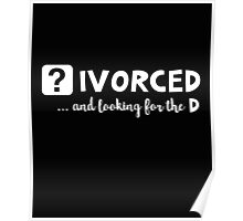 Divorced and looking for the D Poster
