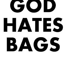 God Hates Bags by cartoon