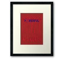 POWERFUL Framed Print