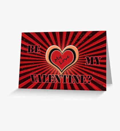 Be My Love, My Valentine Greeting Card