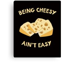Being Cheesy Ain't Easy - Funny Quote Canvas Print