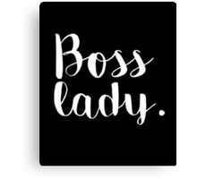 Boss lady - perfect for ladies and woman that are bosses Canvas Print