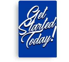 Get Started Today Canvas Print