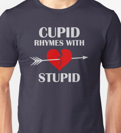 Cupid Rhymes With Stupid Valentines Day Unisex T-Shirt