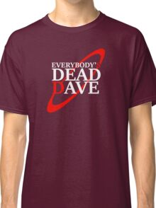 Everybody's Dead Dave Classic T-Shirt