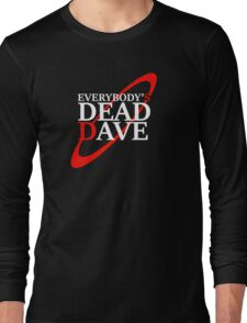 Everybody's Dead Dave Long Sleeve T-Shirt