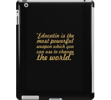 """Education is the most powerful weapon... """"Nelson Mandela"""" Inspirational Quote iPad Case/Skin"""
