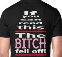 If you can read, this the bitch fell off Unisex T-Shirt