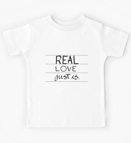 Real Love Just is. Kids Tee