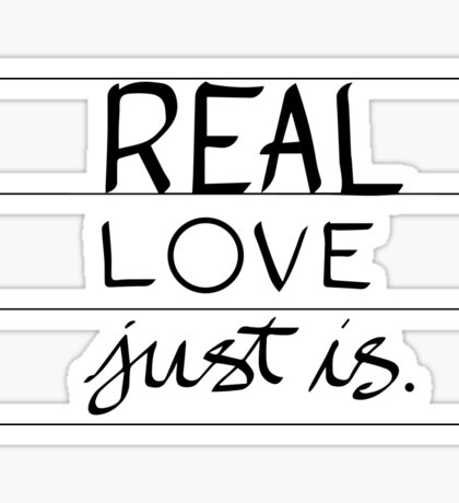 Real Love Just is. Sticker