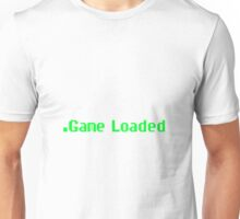 Game Loaded. (Larger) Unisex T-Shirt
