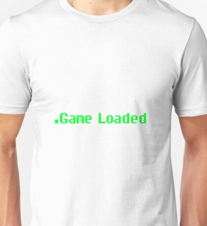 Game Loaded. (Larger) Unisex T-Shirt
