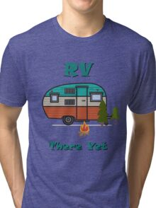 rv there yet Tri-blend T-Shirt