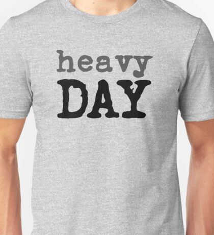 Heavy Day Funny Typography Text Unisex T-Shirt