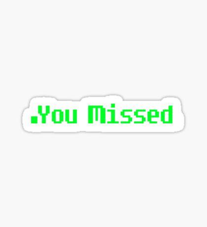 You Missed (Smaller) Sticker