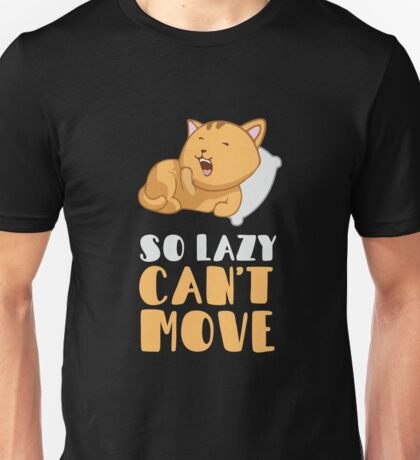 So Lazy Can't Move Unisex T-Shirt