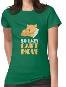 So Lazy Can't Move Womens Fitted T-Shirt