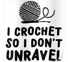 I crochet so I don't unravel Poster