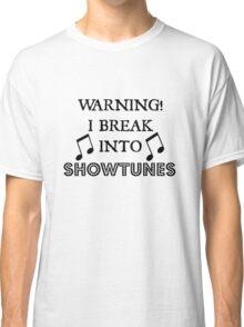 Caution! Showtunes Ahead! Classic T-Shirt