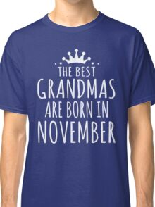 THE BEST GRANDMAS ARE BORN IN NOVEMBER Classic T-Shirt
