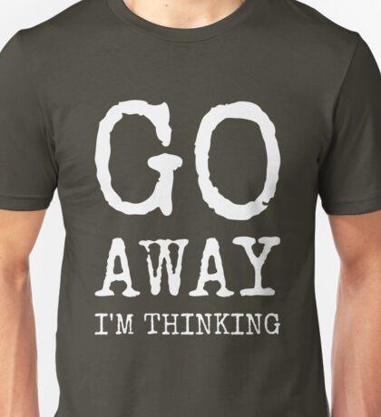 Go Away I'm Thinking Funny Grumpy Unisex T-Shirt
