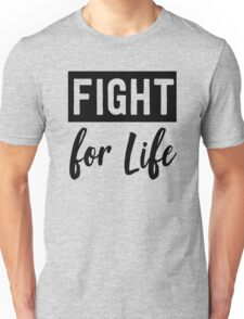 Fight for Life Unisex T-Shirt